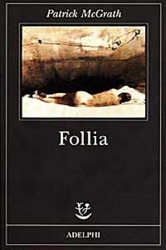 Il romanzo Follia di Patrick McGrath e il suo mistero