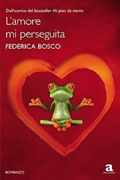 L'amore mi perseguita di Federica Bosco: recensione