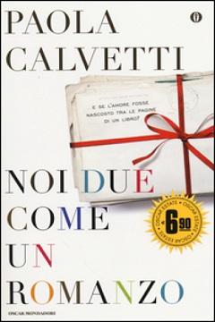 Noi due come un romanzo di Paola Calvetti: recensione libro
