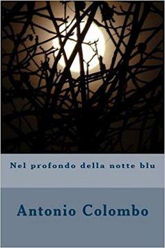 Nel profondo della notte blu di Antonio Colombo: recensione
