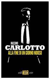 """Trama Romanzo """"Alla fine di un giorno noioso"""" di Massimo Carlotto"""