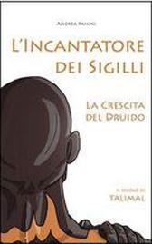 """Recensione Libro intervista Andrea Passini autore del libro """"L'incantatore dei sigilli – La crescita del Druido"""""""