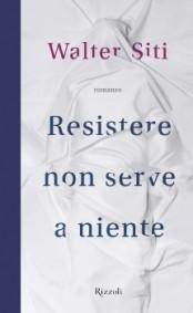 resistere-non-serve-a-niete-walter-siti-libri