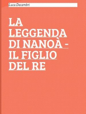 """Recensione Libro """"La leggenda di Nanoà – Il figlio del re"""""""