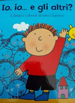 """Recensione Libro """"Io, io… e gli altri? I diritti e i doveri di tutti i bambini"""""""