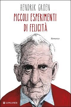 """""""Piccoli esperimenti di felicità"""" di Hendrik Groen: il nuovo best seller Longanesi"""