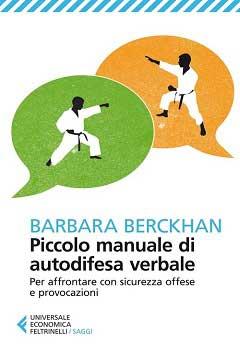 """Recensione Libro """"Piccolo manuale di autodifesa verbale. Per affrontare con sicurezza offese e provocazioni"""" di Barbara Berckhan"""