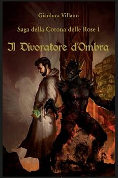 Recensione Libro Il Divoratore d'Ombra. Saga della corona delle rose Vol. 1