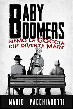 Recensione Libro.it intervista Mario Pacchiarotti autore del libro Baby Boomers – Siamo la goccia che diventa mare