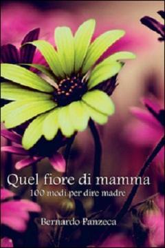 Recensione Libro Quel fiore di mamma 100 modi per dire madre