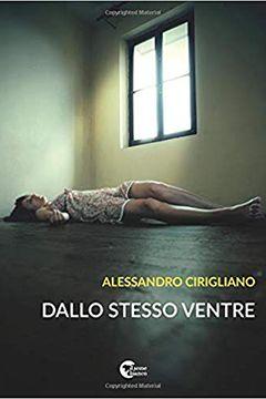 Dallo stesso ventre di Alessandro Cirigliano: recensione libro