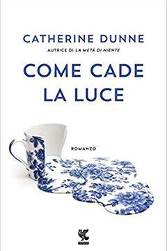 Come cade la luce di Catherine Dunne: recensione libro