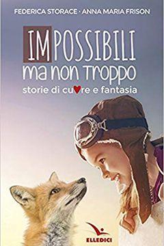 Impossibili ma non troppo di Federica Storace e Anna Maria Frison: recensione libro