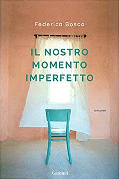 Il nostro momento imperfetto di Federica Bosco: recensione libro