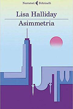 Asimmetria di Lisa Halliday: recensione libro