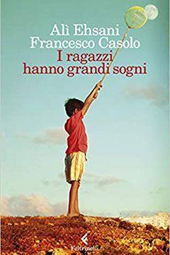 I ragazzi hanno grandi sogni di Alì Ehsani e Francesco Casolo: recensione libro