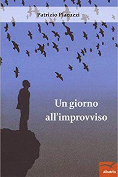 Un giorno all'improvviso di Patrizio Placuzzi: recensione libro