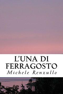L'una di Ferragosto di Michele Renzullo: recensione libro