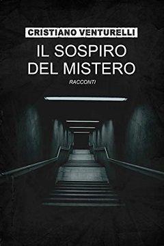 Il sospiro del mistero: il libro urban – fantasy di Cristiano Venturelli