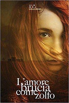 L'amore brucia come zolfo di  Lucia Maria Collerone: recensione libro