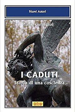 I caduti Storia di una coscienza di Matteo Carmignoli: recensione libro
