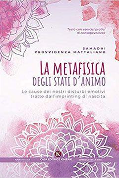 La metafisica degli stati d'animo di Samadhi Provvidenza Mattaliano