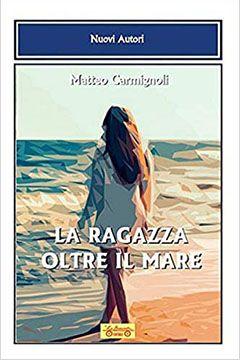 La ragazza oltre il mare di Matteo Carmignoli: recensione libro