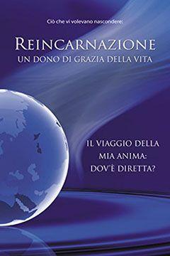 Reincarnazione Un dono di grazia della vita – Il viaggio della mia anima: dov'è diretta?: recensione libro