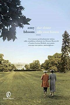 Due donne alla Casa Bianca di Amy Bloom: recensione libro
