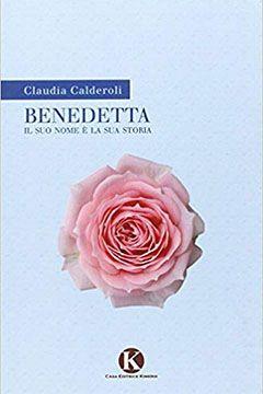 Benedetta il suo nome è la sua storia di Claudia Calderoli: recensione libro