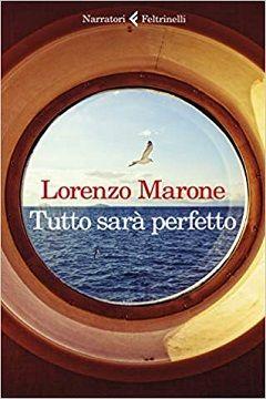 Tutto sarà perfetto di Lorenzo Marone: recensione libro