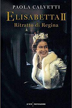 Elisabetta II Ritratto di Regina di Paola Calvetti: recensione libro
