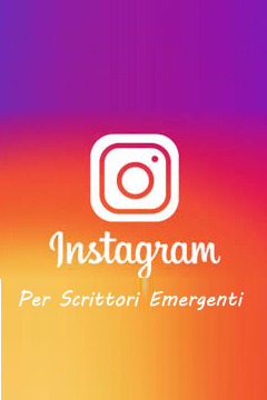 Instagram per Scrittori Emergenti - Social Media Strategies 2019