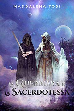 La guerriera e la sacerdotessa di Maddalena Tosi: recensione libro