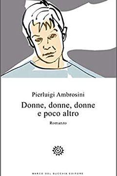 Donne, Donne, Donne e poco altro di Pierluigi Ambrosini: recensione libro