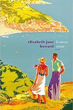 Le mezze verità di Elizabeth Jane Howard: recensione libro
