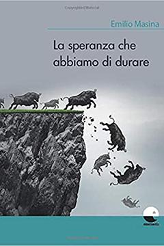 La speranza che abbiamo di durare di Emilio Masina: recensione libro