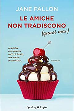 Le amiche non tradiscono (quasi mai) di Jane Fallon: recensione libro
