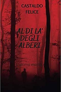 Al di là degli alberi di Felice Castaldo: recensione libro